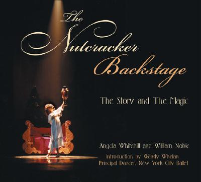 The Nutcracker Backstage By Noble, William/ Whitehill, Angela/ Whelan, Wendy (FRW)